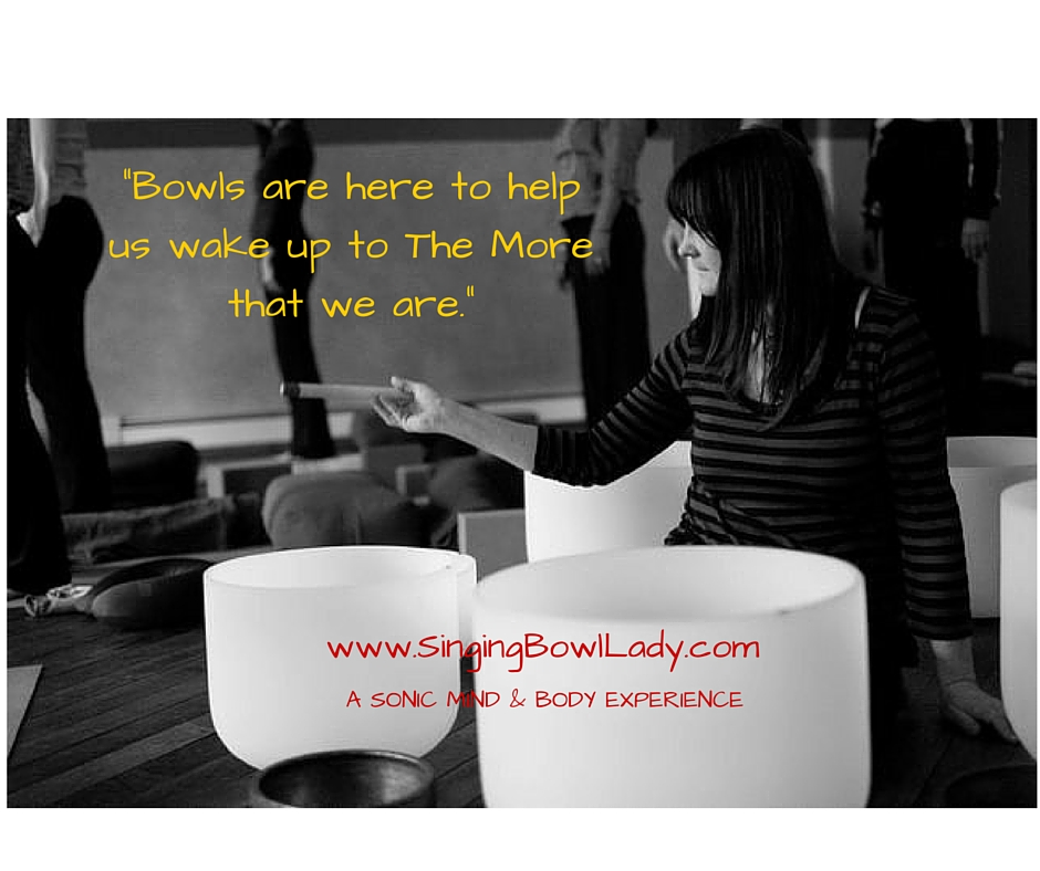 _Bowls are here to help us wake up to The More that we are._